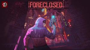 تاریخ انتشار بازی FORECLOSED مشخص شد